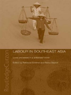 Labour in Southeast Asia: Local Processes in a Globalised World Becky Elmhirst
