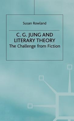 C. G. Jung And Literary Theory: The Challenge From Fiction  by  Susan Rowland