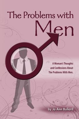 The Problems with Men Jo Ann Bullard