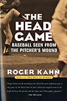 Head Game: Baseball Seen from the Pitchers Mound  by  Roger Kahn