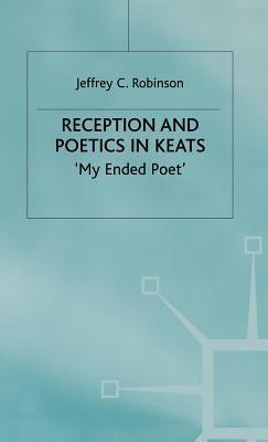 Reception and Politics in Keats  by  Jeffrey Cane Robinson