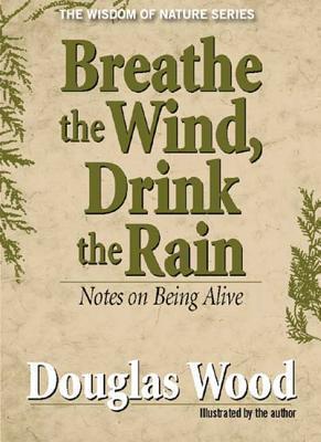 Breathe the Wind, Drink the Rain Douglas Wood