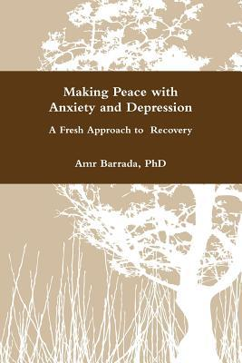 Making Peace with Anxiety and Depression  by  Amr Barrada