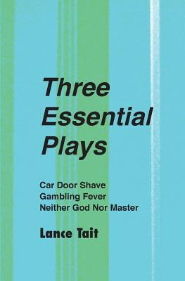 Three Essential Plays: Car Door Shave, Gambling Fever, Neither God Nor Master Lance Tait