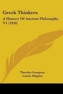 Greek Thinkers: A History of Ancient Philosophy 1 Theodor Gomperz