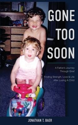 Gone Too Soon  by  Jonathan Todd Baer