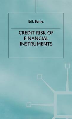 The Credit Risk Of Financial Instruments (Finance And Capital Markets Series) Erik Banks