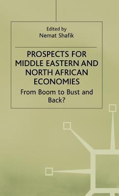 Prospects For Middle Eastern And North African Economies: From Boom To Bust And Back?  by  Nemat Shafik