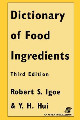 Dictionary of Food and Ingredients, Third Edition  by  Y.H. Hui