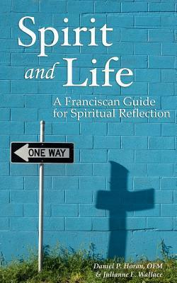 Spirit and Life: A Franciscan Guide for Spiritual Reflection  by  Daniel P. Horan