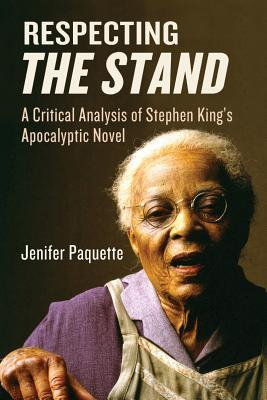 Respecting the Stand: A Critical Analysis of Stephen Kings Apocalpytic Novel Jenifer Paquette