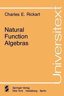 Natural Function Algebras Charles E. Rickart