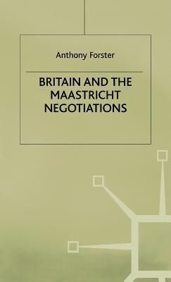 Britain and Maastricht Negotiations  by  Anthony W. Forster
