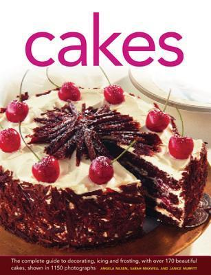 Cakes: The Complete Guide to Decorating, Icing and Frosting, with Over 170 Beautiful Cakes, Shown in 1150 Photographs  by  Angela Nilsen