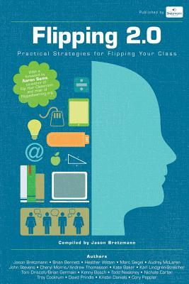 Flipping 2.0: Practical Strategies for Flipping Your Class  by  Jason Bretzmann
