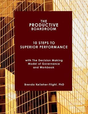 The Productive Boardroom: 10 Steps to Superior Performance Brenda Kelleher-Flight