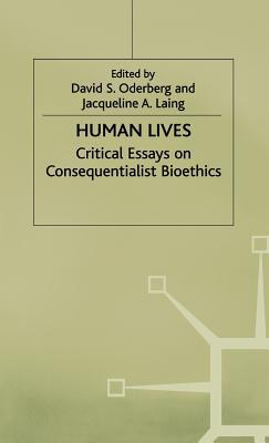 Human Lives - Critical Essays on Consequential Bioethics David S. Oderberg