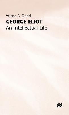 George Eliot: An Intellectual Life Valerie A. Dodd