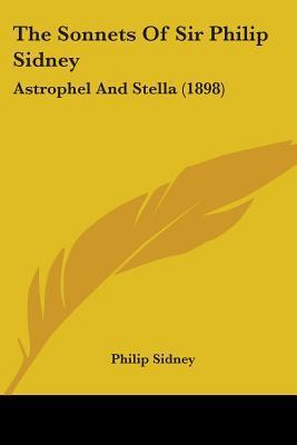 The Sonnets of Sir Philip Sidney: Astrophel and Stella (1898)  by  Philip Sidney