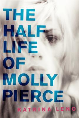 The Half Life of Molly Pierce  by  Katrina Leno