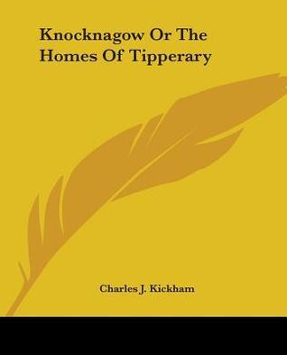 Knocknagow Or The Homes Of Tipperary  by  Charles Joseph Kickham