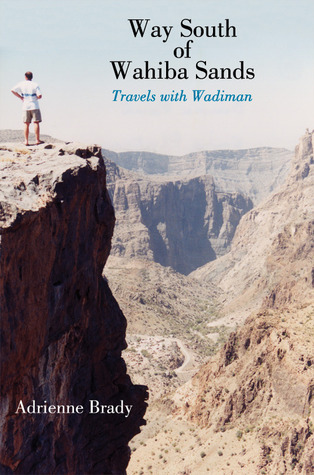 Way South of Wahiba Sands: Travels with Wadiman Adrienne Brady
