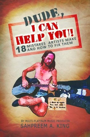 Dude, I Can Help You!: 18 Mistakes Artists Make and How to Fix Them  by  Sahpreem A. King