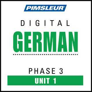 German Phase 3, Unit 01: Learn to Speak and Understand German with Pimsleur Language Programs  by  Pimsleur