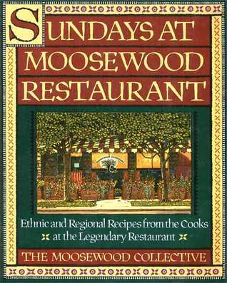 Sundays at Moosewood Restaurant: Ethnic and Regional Recipes from the Cooks at the Carolyn B. Mitchell