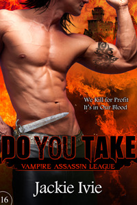Do You Take (Vampire Assassin League, #16)  by  Jackie Ivie
