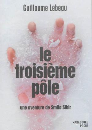 Le Troisième Pôle: Une aventure de Smila Sibir Guillaume Lebeau