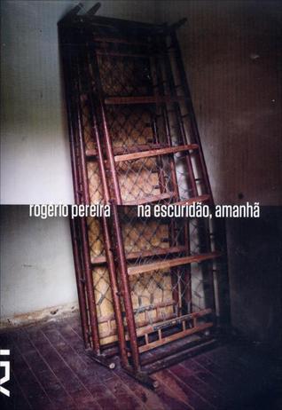 Na escuridão, amanhã  by  Rogério Pereira