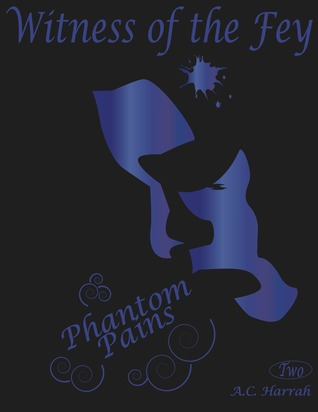 Phantom Pains (Witness of the Fey, #2)  by  A.C. Harrah