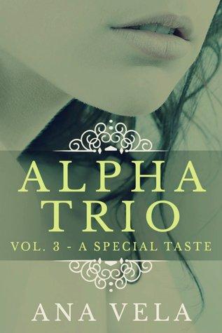 A Special Taste (Alpha Trio, #3) Ana Vela