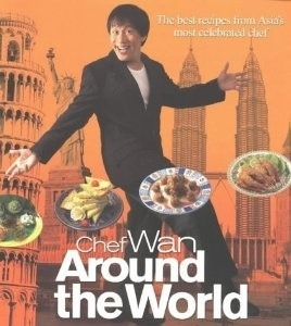 Chef Wan Around the World: The Best Recipes From Asias Most Celebrated Chef Redzuawan Chef Wan Ismail