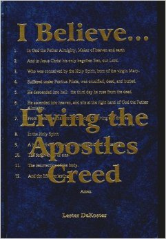 I Believe: Living the Apostles Creed Lester Dekoster