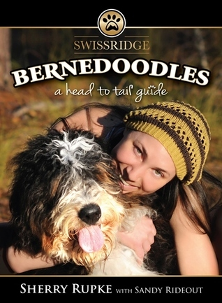 Bernedoodles:  A Head to Tail Guide Sherry Rupke