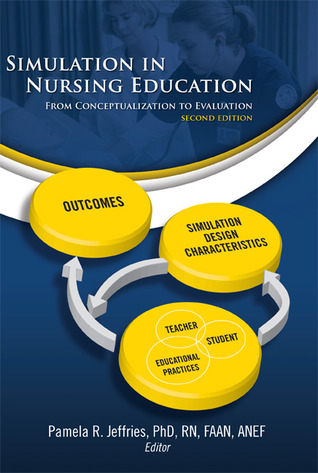Simulation in Nursing Education: From Conceptualization to Evaluation  by  Pamela Jeffries