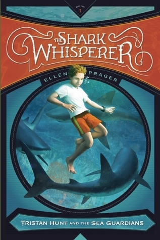 The Shark Whisperer (Tristan Hunt and the Sea Guardians, #1)  by  Ellen Prager