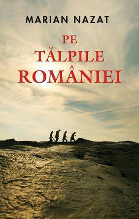 Pe talpile Romaniei  by  Marian Nazat