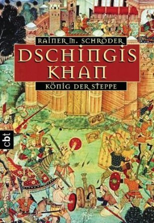 Dschingis Khan. König der Steppe. Rainer M. Schröder