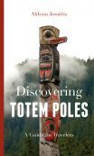 Discovering Totem Poles: A Travelers Guide  by  Aldona Jonaitis