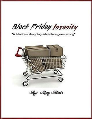 Black Friday Insanity  by  May Blair