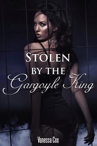 Stolen the Gargoyle King (Taken by the Gargoyle King, #2) by Vanessa Cox