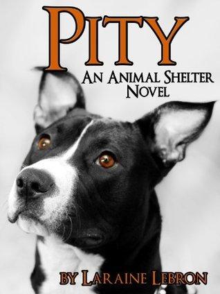Pity (An Animal Shelter Novel)  by  Laraine Lebron