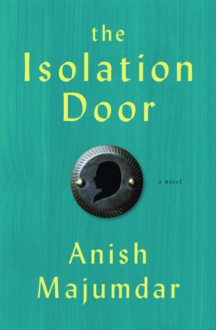 The Isolation Door: A Novel  by  Anish Majumdar