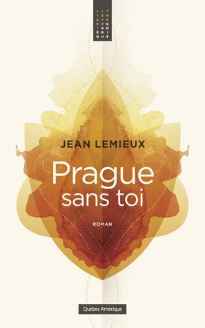 Prague sans toi  by  Jean Lemieux