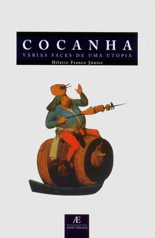 Cocanha - As Várias Faces de uma Utopia  by  Hilário Franco Júnior