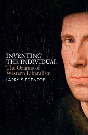 Inventing the Individual: The Origins of Western Liberalism  by  Larry Siedentop