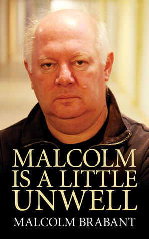 Malcolm Is a Little Unwell  by  Malcolm Brabant